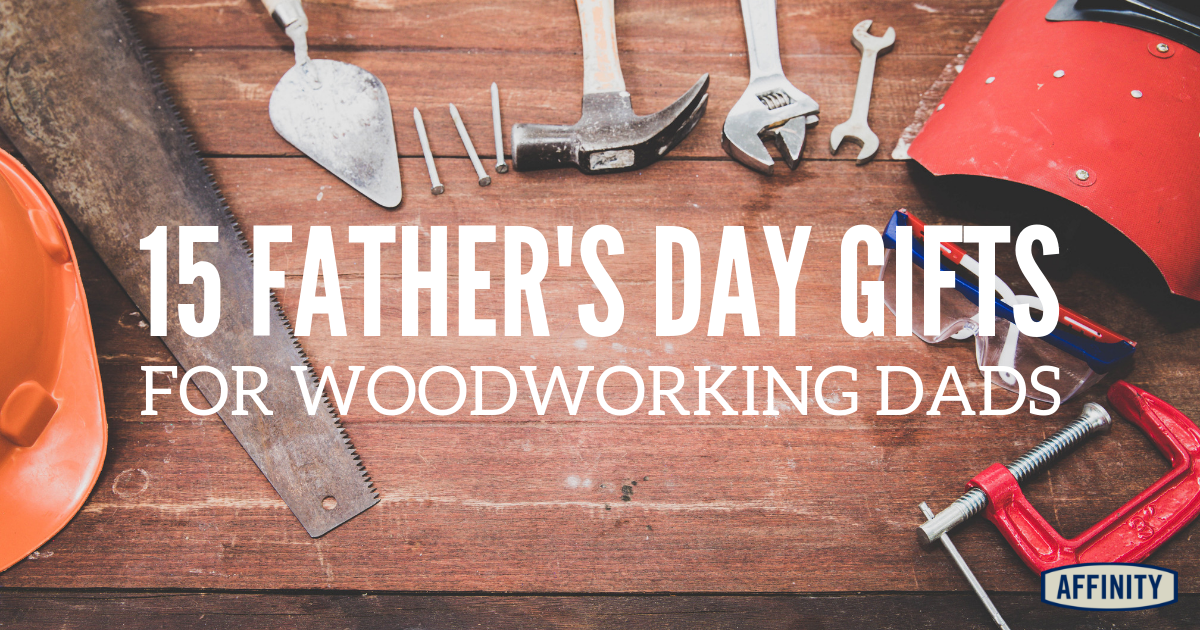 15 Father S Day Gifts For Woodworking Dads